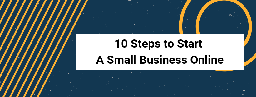 10 Steps to Start a Small Business Online