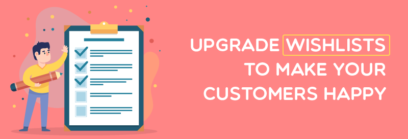 Upgrade wishlists to make your customers happy