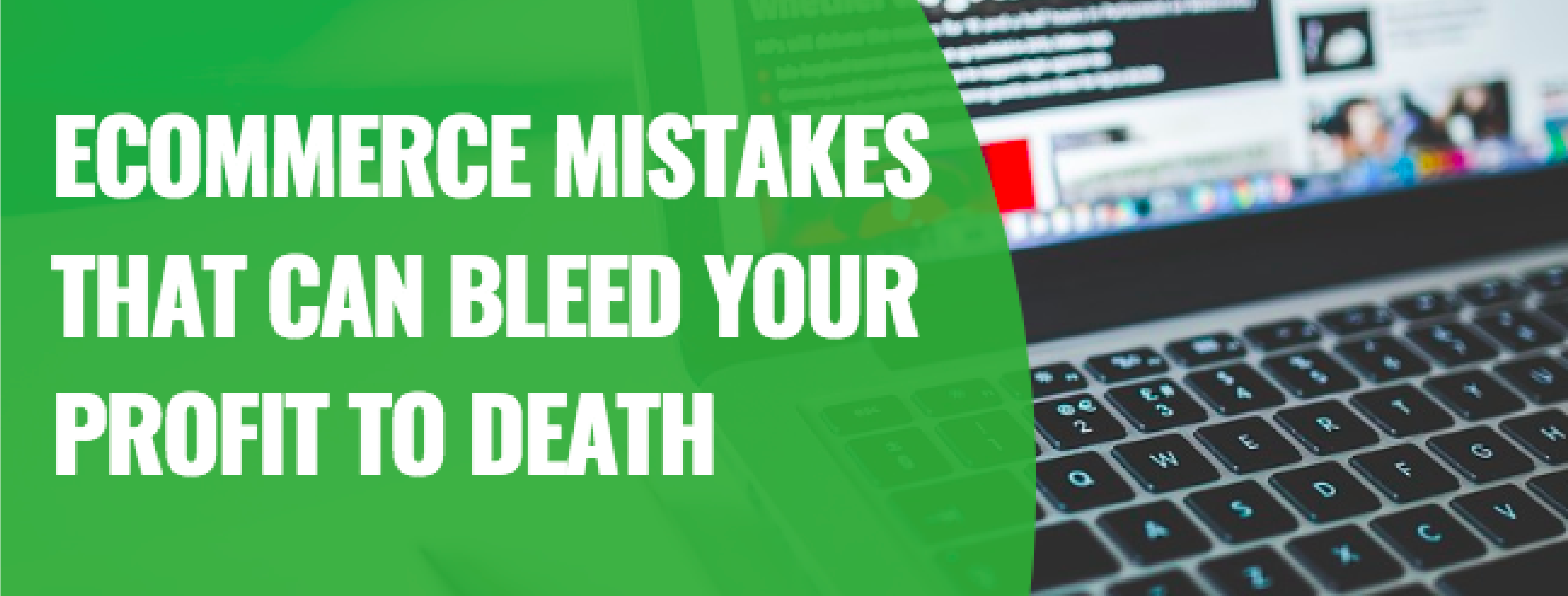 9 Ecommerce Mistakes That Can Bleed Your Profit To Death