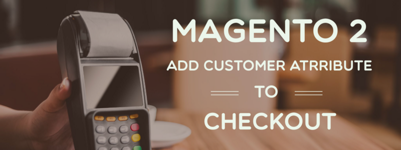 How to add Customer Attribute to Checkout page in Magento 2
