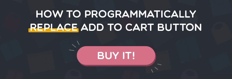 How to Programmatically Replace Add to Cart Button