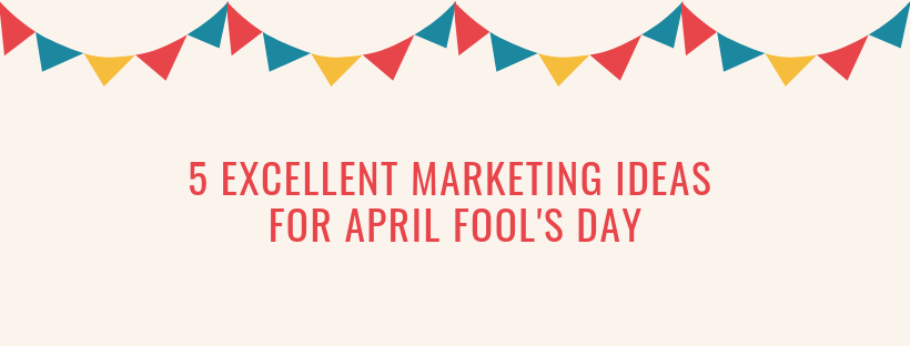 5 Excellent Marketing Ideas For April Fool's Day