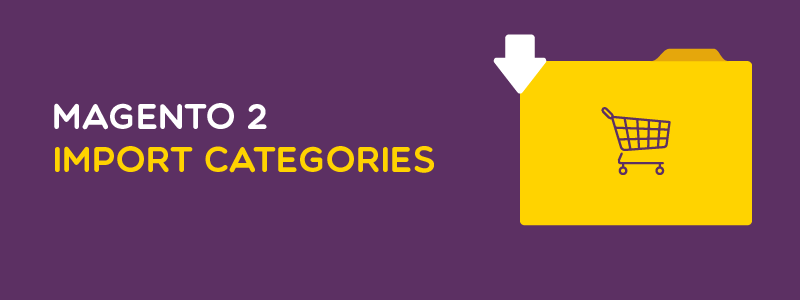 How to Import Categories in Magento 2