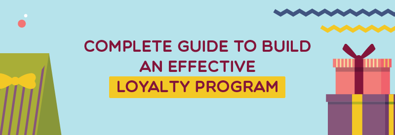 Complete guide to build an effective loyalty program