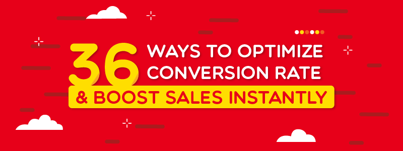 36 ways to optimize conversion rate & boost sales instantly