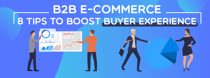 B2B e-Commerce Sites: 8 Tips to Boost Buyer Experience