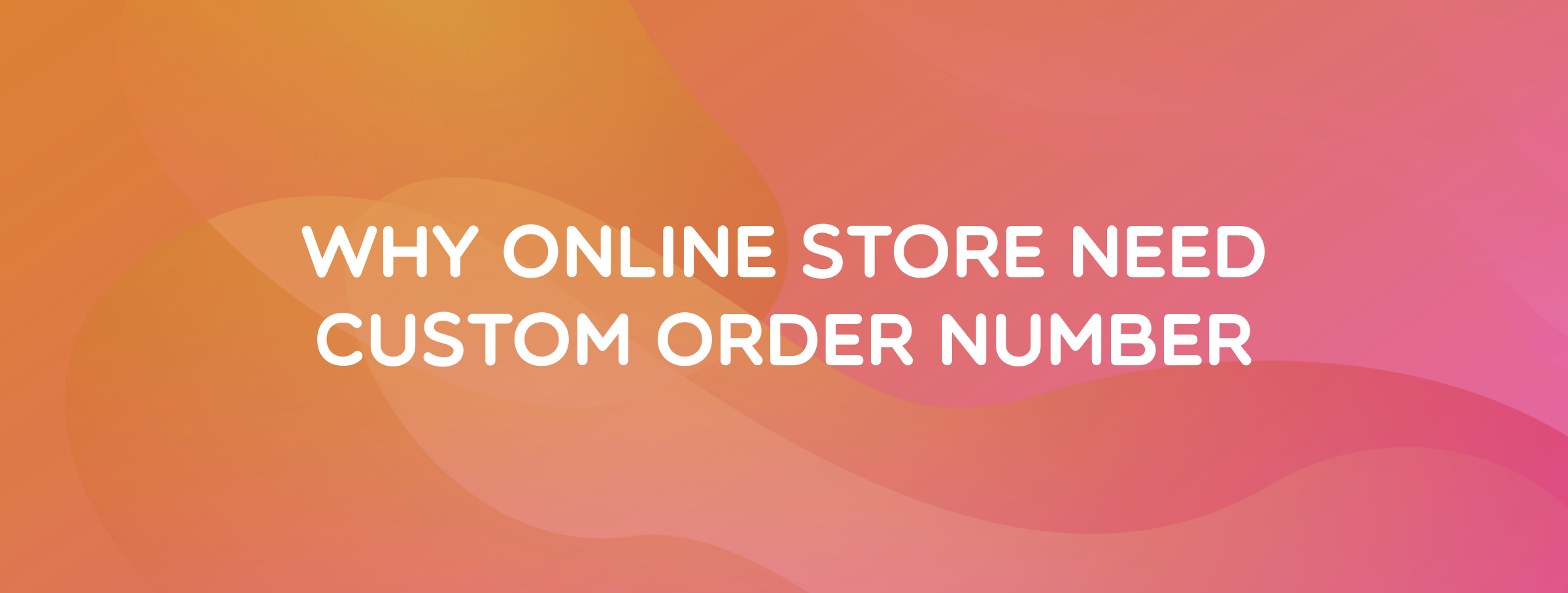 Why online store need Custom Order Number