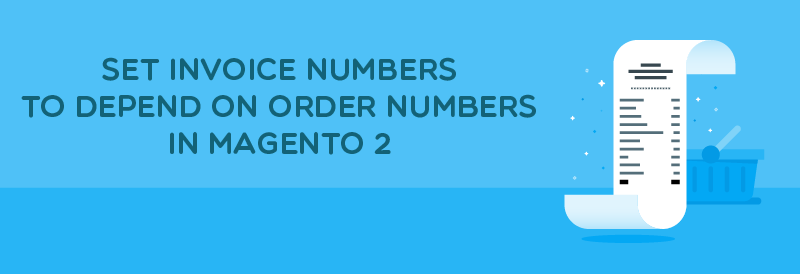 How to Set Invoice Numbers to Depend on Order Numbers in Magento 2