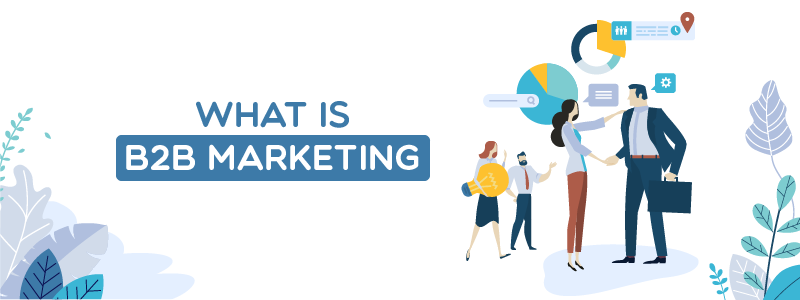 What is B2B marketing: Meaning, Tools and Trends