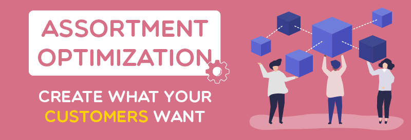 Assortment Optimization - Create What Your Customers Want