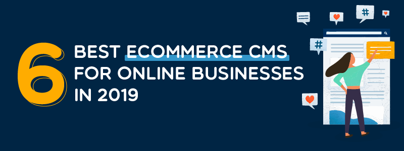 6 Best eCommerce CMS for Online Businesses in 2019