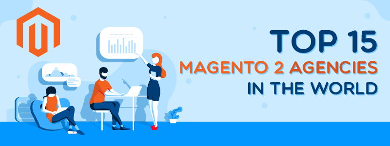 Top 15 Magento 2 Agencies - Magento development agency in the world