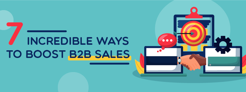 7 Incredible ways to boost B2B sales