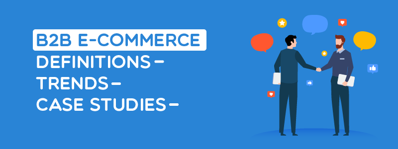 B2B e-Commerce: Definitions, Trends & 5 Successful Examples