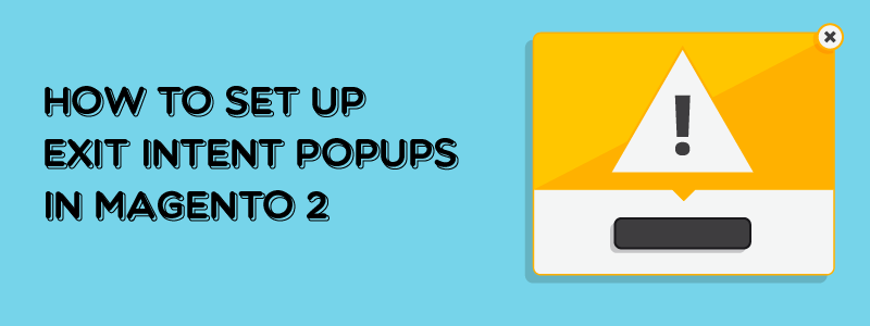 How to set up exit intent popups in Magento 2