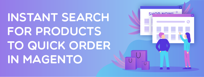 Instant search for products to quick order in Magento 2
